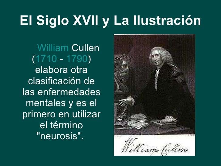 El Siglo XVII y La Ilustración <ul><li>William  Cullen  ( 1710  -  1790 ) elabora otra clasificación de las enfermedades m...