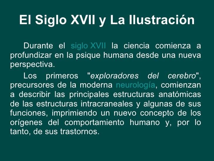 El Siglo XVII y La Ilustración <ul><li>Durante el  siglo XVII  la ciencia comienza a profundizar en la psique humana desde...