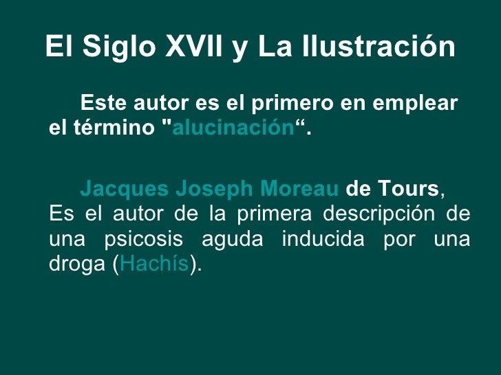 """El Siglo XVII y La Ilustración <ul><li>Este autor es el primero en emplear el término &quot; alucinación """".   </li></ul><u..."""