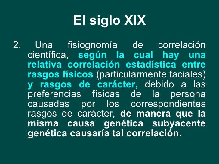 El siglo XIX <ul><li>2. Una fisiognomía de correlación científica,  según la   cual hay una relativa correlación estadísti...