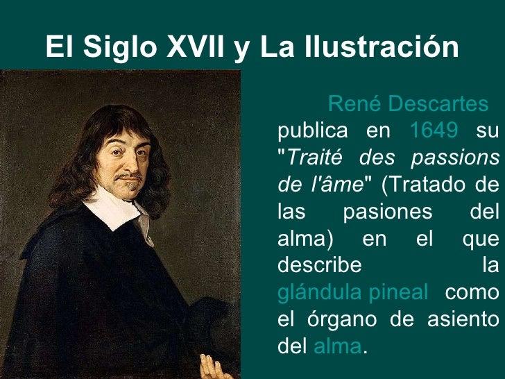 """El Siglo XVII y La Ilustración René Descartes  publica en  1649  su """" Traité des passions de l'âme """" (Tratado de..."""
