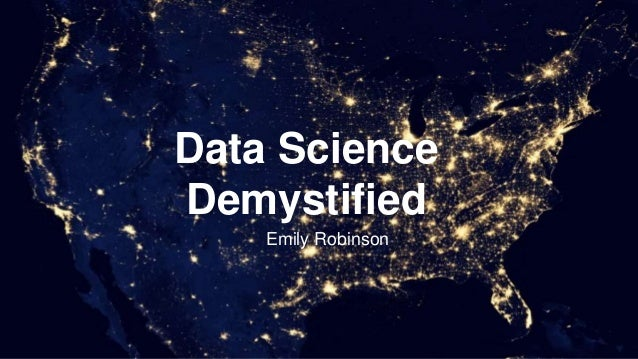 Data Science Demystified Emily Robinson
