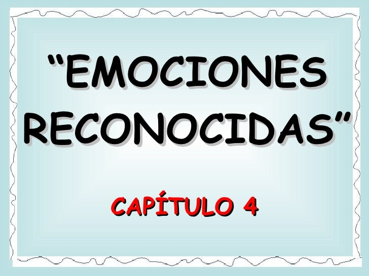 """"""" EMOCIONES RECONOCIDAS"""" CAPÍTULO 4"""