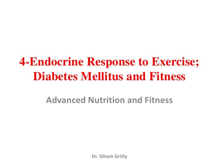 4-Endocrine Response to Exercise;  Diabetes Mellitus and Fitness    Advanced Nutrition and Fitness              Dr. Siham ...