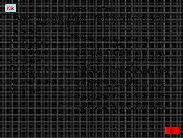 Klik                  ENERGI LISTRIK   Tujuan : Menentukan faktor – faktor yang mempengaruhi            besar energi listr...