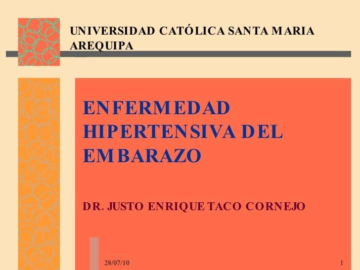 UNIVERSIDAD CATÓLICA SANTA MARIA AREQUIPA ENFERMEDAD HIPERTENSIVA DEL EMBARAZO   DR. JUSTO ENRIQUE TACO CORNEJO 28/07/10