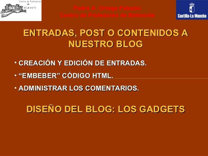 Pedro A. Ortega Palazón Centro de Profesores de Belmonte <ul><li>ENTRADAS, POST O CONTENIDOS A NUESTRO BLOG </li></ul><ul>...