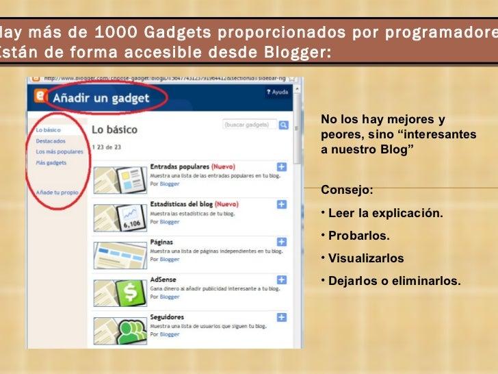 Hay más de 1000 Gadgets proporcionados por programadores Están de forma accesible desde Blogger: No los hay mejores y peor...