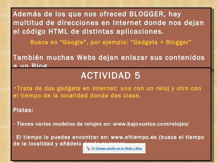 Además de los que nos ofreced BLOGGER, hay multitud de direcciones en Internet donde nos dejan el código HTML de distintas...