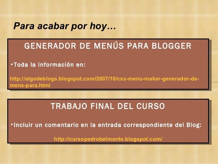 <ul><li>GENERADOR DE MENÚS PARA BLOGGER </li></ul><ul><li>Toda la información en:  </li></ul><ul><li>http://algodeblogs.bl...