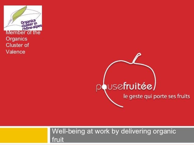 Member of theOrganicsCluster ofValence                Well-being at work by delivering organic                fruit