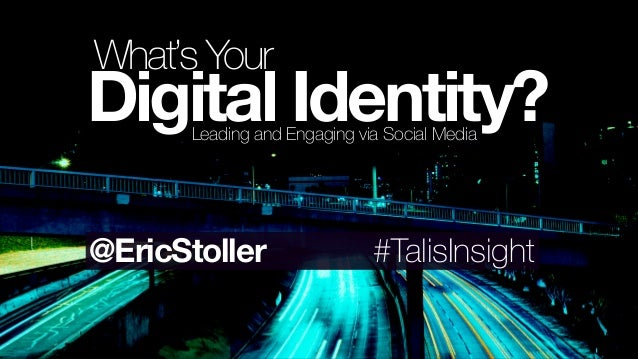 Leading and Engaging via Social Media Digital Identity? What's Your #TalisInsight@EricStoller
