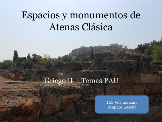 Espacios y monumentos de      Atenas Clásica    Griego II – Temas PAU                     IES Vilamarxant                 ...