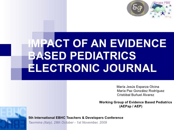 IMPACT OF AN EVIDENCE BASED PEDIATRICS ELECTRONIC JOURNAL <ul><ul><ul><ul><ul><li>  María Jesús Esparza Olcina </li></ul><...