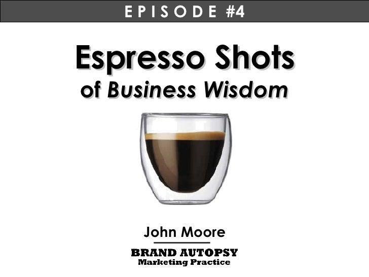 Espresso Shots of  Business Wisdom John Moore E P I S O D E  #4