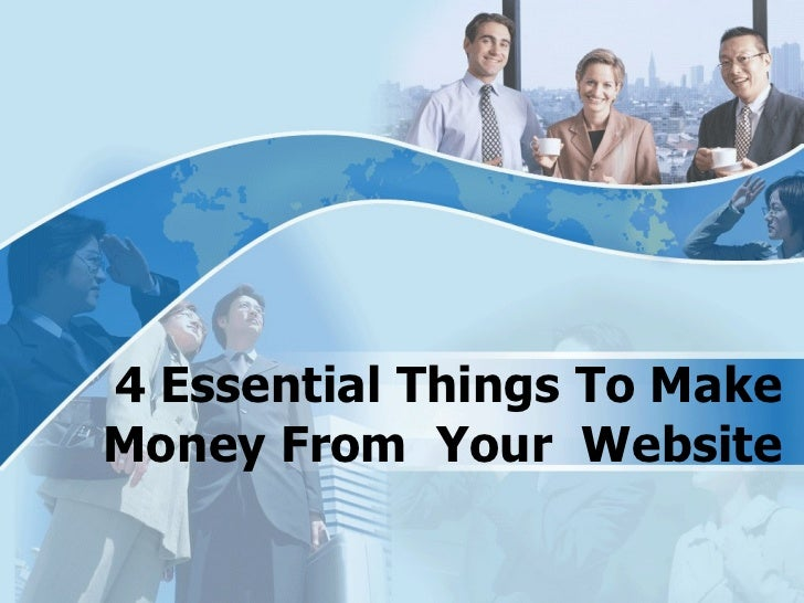 4 Essential Things To Make Money From  Your  Website