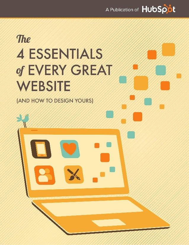 The FOUR ESSENTIALS OF EVERY GREAT WEBSITE DESIGN2 www.Hubspot.com CONTENTS. 51 03 Why Site Design Matters 05 Aestheticall...