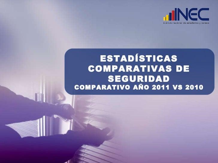 ESTADÍSTICAS COMPARATIVAS DE SEGURIDAD COMPARATIVO AÑO 2011 VS 2010