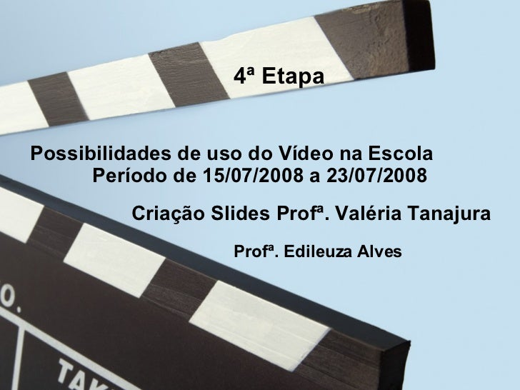 4ª Etapa Possibilidade de uso do Vídeo na Escola Período  15/07/08 a 23/07/08 4ª 4ª Etapa  Possibilidades de uso do Vídeo ...