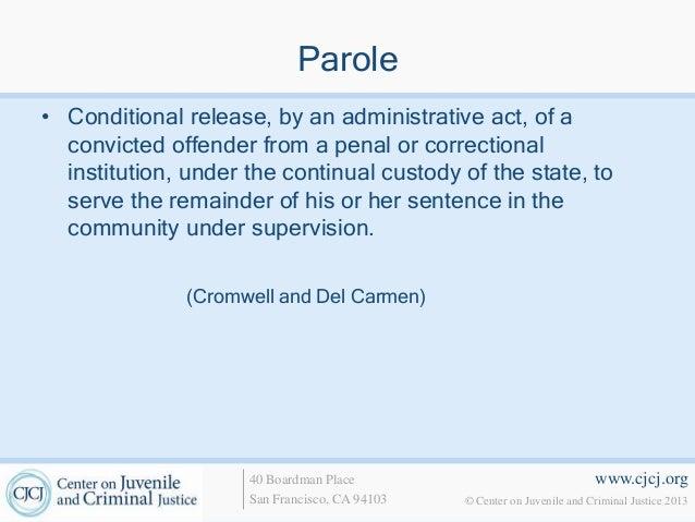 www.cjcj.org© Center on Juvenile and Criminal Justice 201340 Boardman PlaceSan Francisco, CA 94103Parole• Conditional rele...