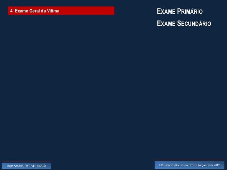 4. Exame Geral da Vítima          EXAME PRIMÁRIO                                    EXAME SECUNDÁRIOJorge Almeida, Prof. A...