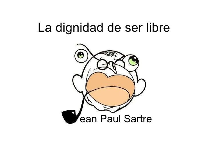La dignidad de ser libre ean Paul Sartre
