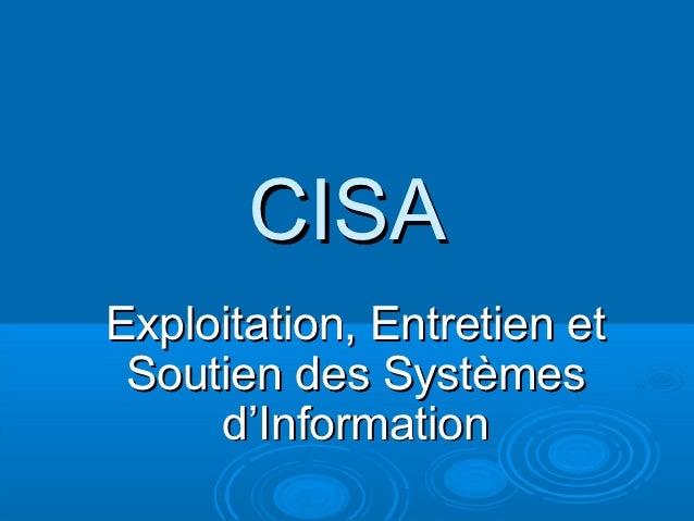 CISAExploitation, Entretien et Soutien des Systèmes     d'Information