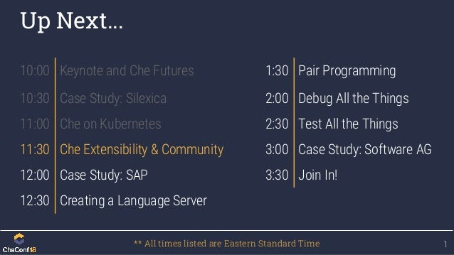 Up Next... 1 10:00 Keynote and Che Futures 1:30 Pair Programming 10:30 Case Study: Silexica 2:00 Debug All the Things 11:0...