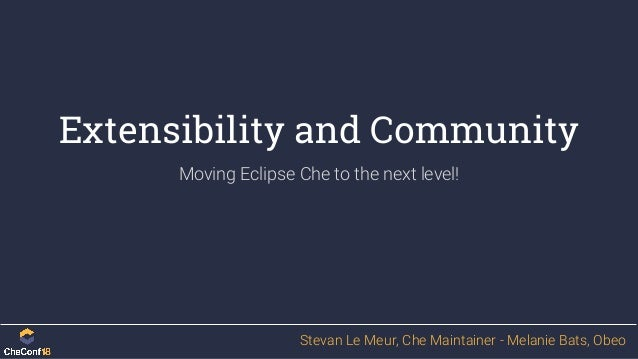 CheConf 2018 - Building Extensibility and Community for Che Slide 2