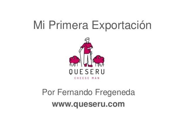 Mi Primera Exportación Por Fernando Fregeneda www.queseru.com