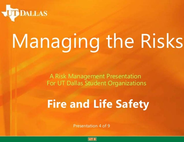 Managing the Risks    A Risk Management Presentation   For UT Dallas Student Organizations   Fire and Life Safety         ...
