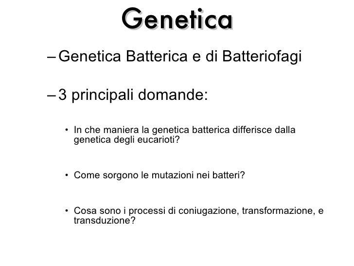 Genetica <ul><ul><li>Genetica Batterica e di Batteriofagi </li></ul></ul><ul><ul><li>3 principali domande: </li></ul></ul>...