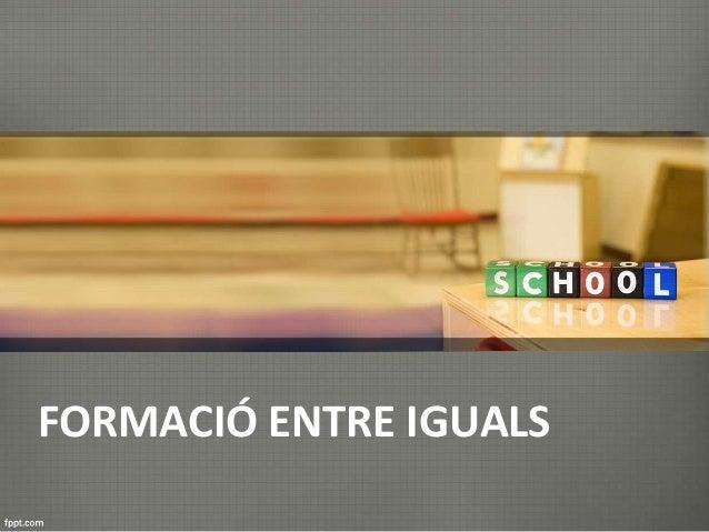 FORMACIÓ ENTRE IGUALS
