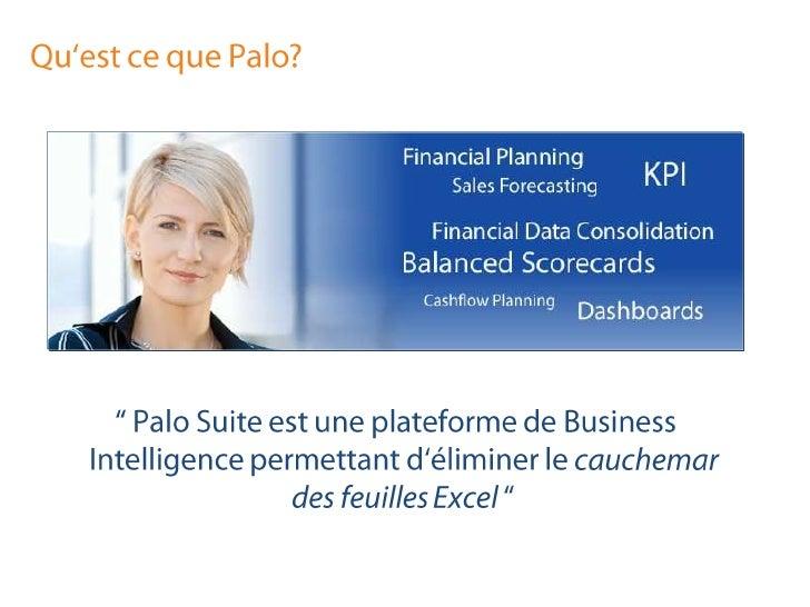 """Qu'estcequePalo?<br />"""" PaloSuite estuneplateforme de Business Intelligencepermettantd'éliminer le cauchemar des feuilles ..."""