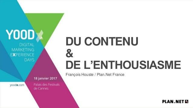 DU CONTENU & DE L'ENTHOUSIASME François Houste / Plan.Net France