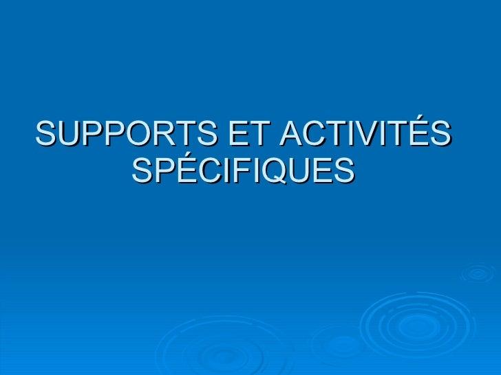 SUPPORTS ET ACTIVITÉS SPÉCIFIQUES