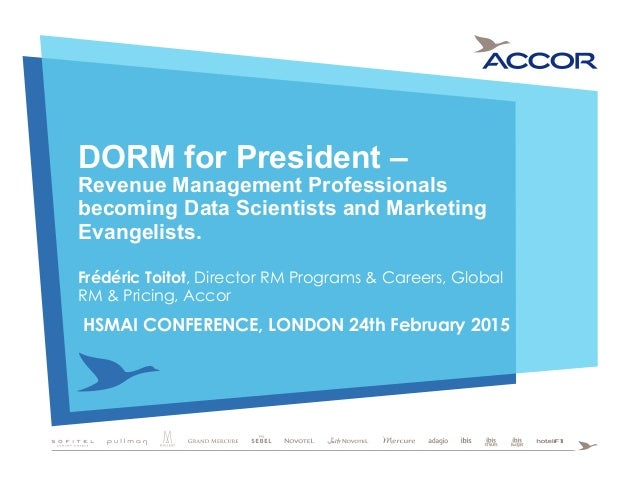 DORM for President – Revenue Management Professionals becoming Data Scientists and Marketing Evangelists. Frédéric Toitot,...