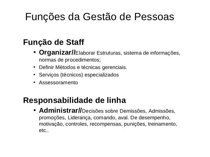 Funções da Gestão de PessoasFunção de Staff  • Organizar//Elaborar Estruturas, sistema de informações,    normas de proced...