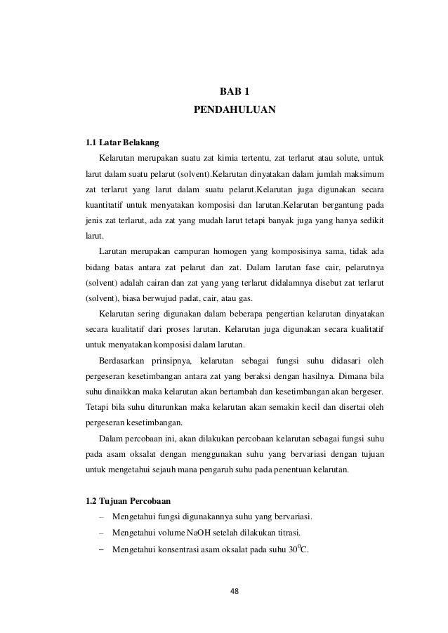 48  BAB 1 PENDAHULUAN 1.1 Latar Belakang Kelarutan merupakan suatu zat kimia tertentu, zat terlarut atau solute, untuk lar...