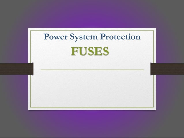 Fuse- Power system Protection