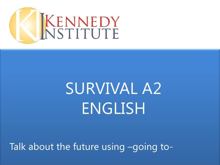 SURVIVAL A2              ENGLISHTalk about the future using –going to-