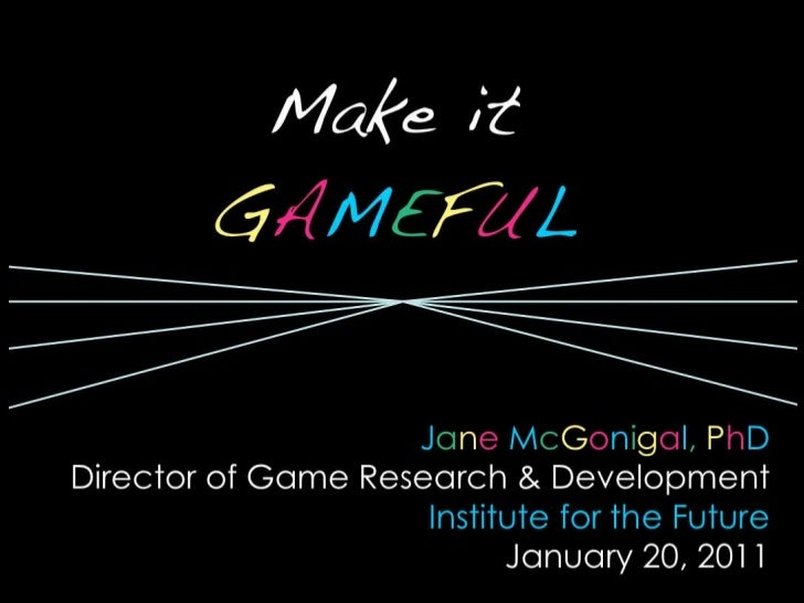 Make it <br />GAMEFUL<br />JaneMcGonigal,PhD<br />Director of Game Research & Development<br />Institute for the Future<br...