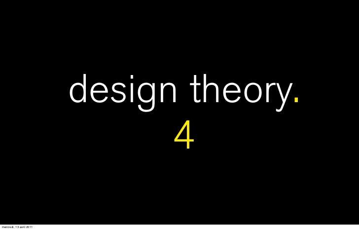 design theory.                                4mercredi, 13 avril 2011