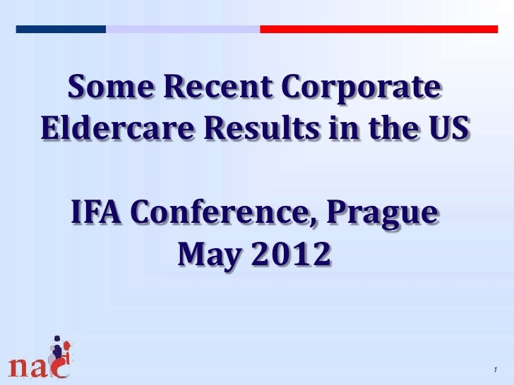 Some Recent CorporateEldercare Results in the US IFA Conference, Prague       May 2012                              1