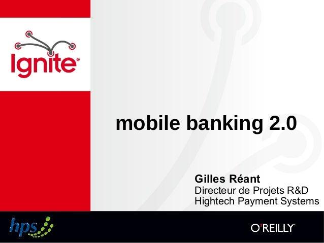 mobile banking 2.0 Gilles Réant Directeur de Projets R&D Hightech Payment Systems