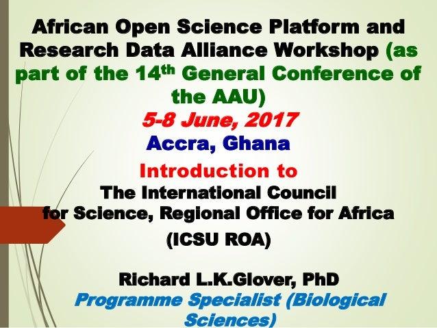 African Open Science Platform and Research Data Alliance Workshop (as part of the 14th General Conference of the AAU) 5-8 ...