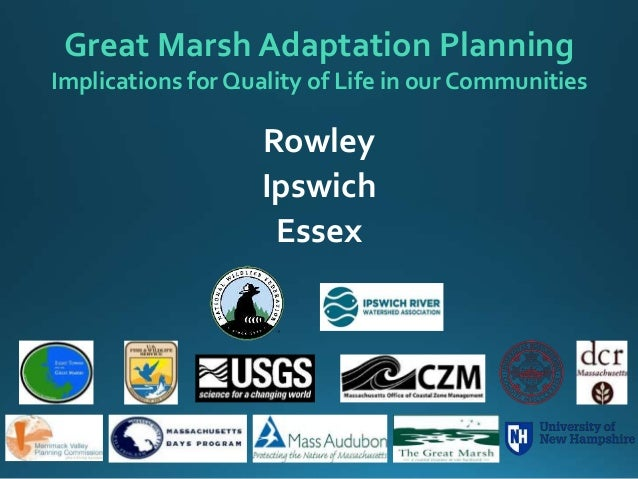 Great Marsh Adaptation Planning Implications for Quality of Life in our Communities Rowley Ipswich Essex