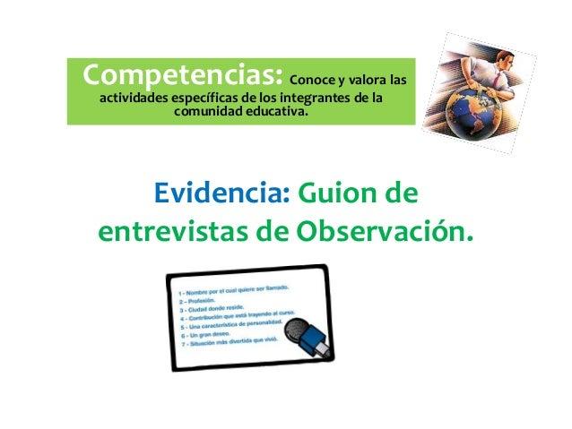 Competencias: Conoce y valora las actividades específicas de los integrantes de la             comunidad educativa.     Ev...