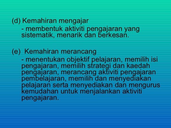 (f) Kemahiran berkomunikasi     - secara lisan atau bertulis.  (g) Kemahiran mengurus     - mengurus bilik darjah, murid, ...