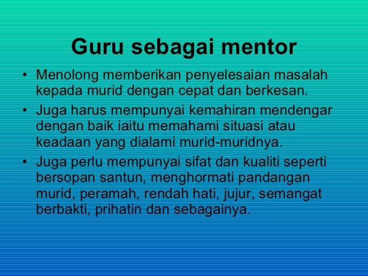 Guru sebagai pengurus • Mengurus rutin bilik darjah. • Mengurus murid-murid supaya   menjalankan tugasan harian. • Menguru...